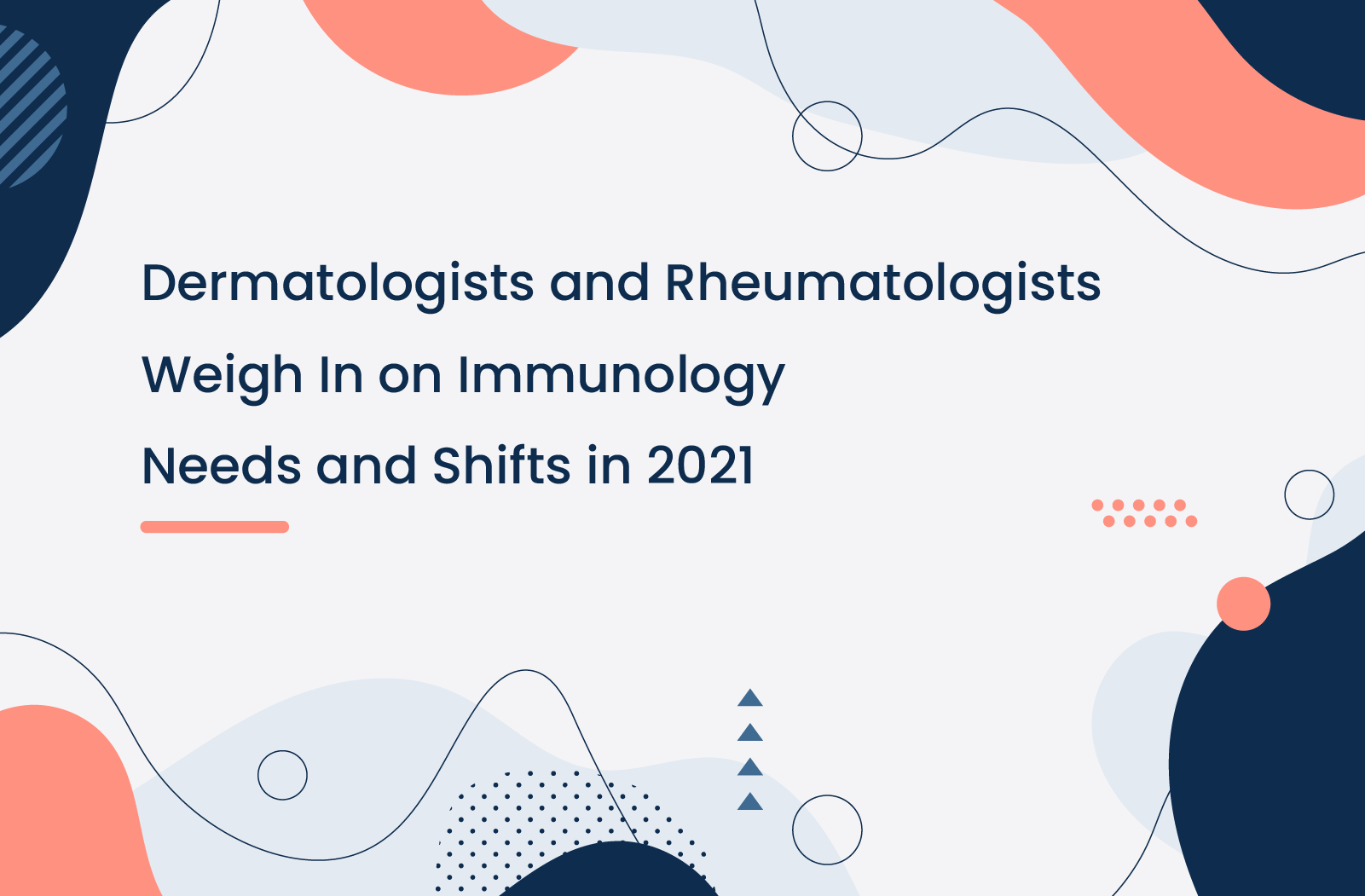 Dermatologists and Rheumatologists Weigh In on Immunology Needs and Shifts in 2021