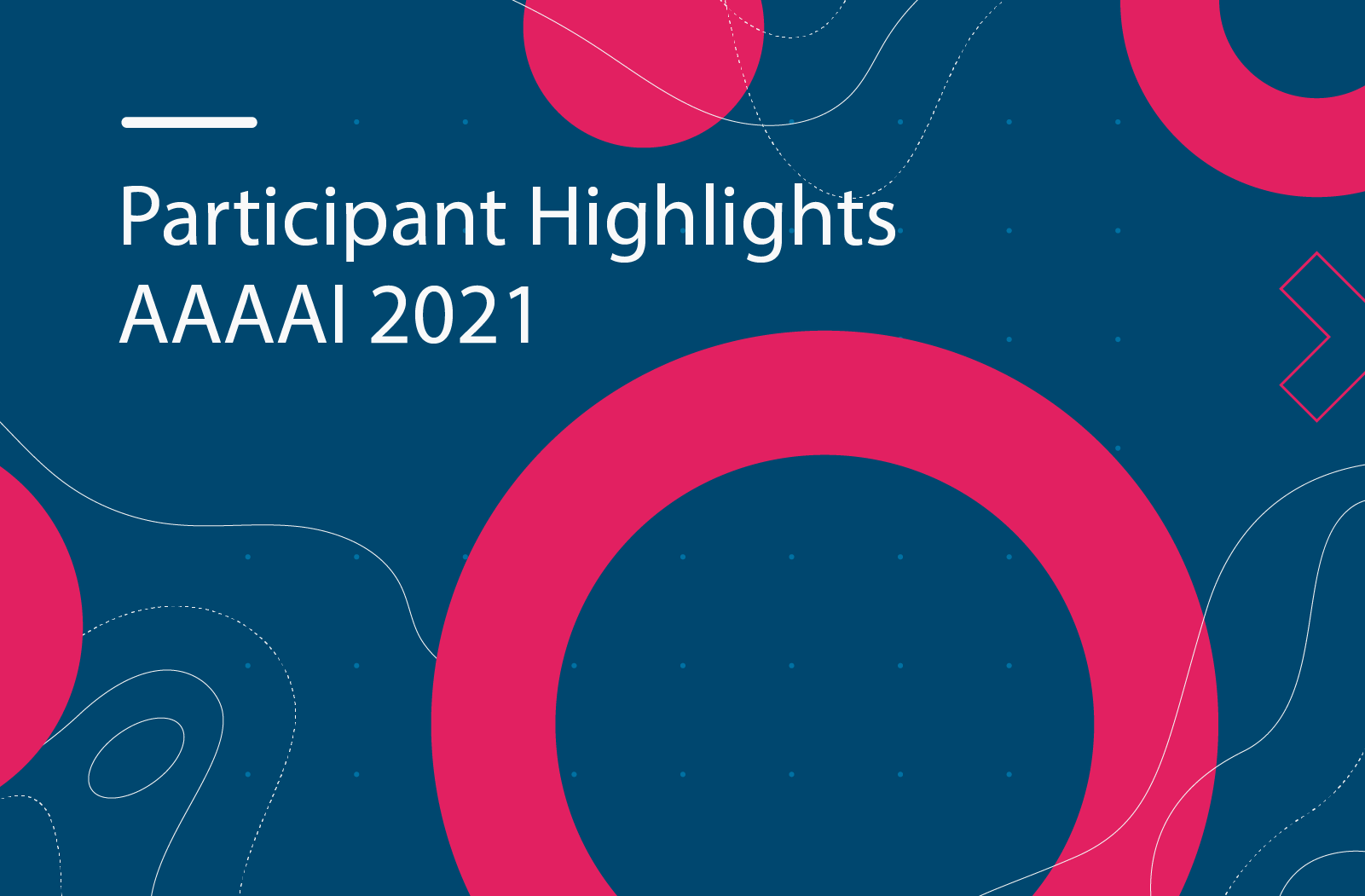 Participant Highlights from AAAAI 2021